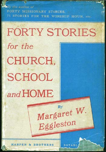 Forty Stories for the Church, School and Home. Margaret W. Eggleston.