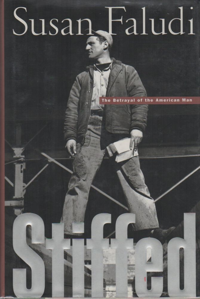 STIFFED: The Betrayal of the American Man. Susan FALUDI.