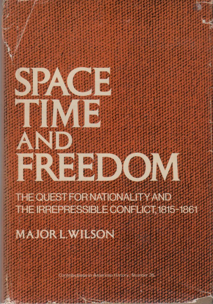 Space, Time and Freedom: The Quest for Nationality and The Irrespressible Conflict, 1815-1861. Major L. WILSON.