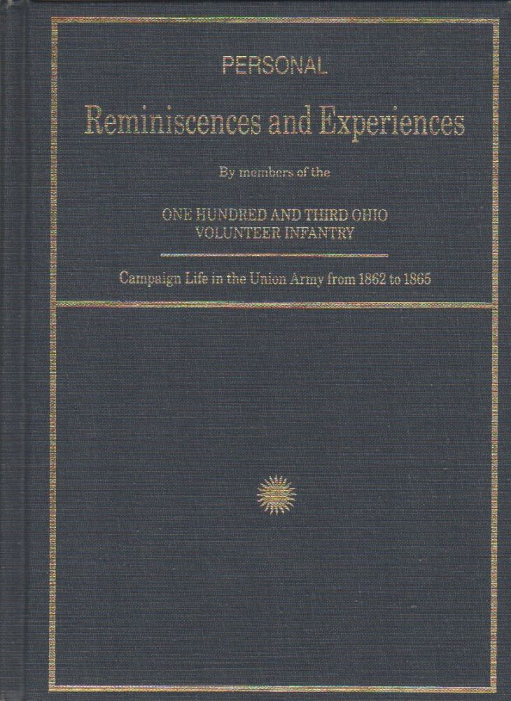 Personal Reminiscences and Experiences By members of the One Hundred and Third Ohio Volunteer Infantry: Campaign Life in the Union Army from 1862 to1865