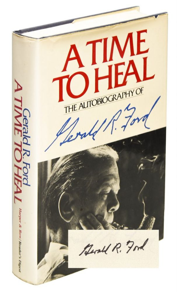 A TIME TO HEAL: THE AUTOBIOGRAPHY OF GERALD R. FORD. Gerald R. FORD.