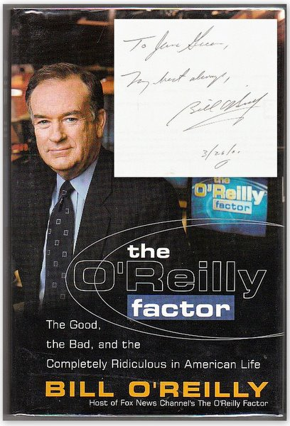 THE O'REILLY FACTOR: The Good, the Bad, and the Completely Ridiculous in American Life. Bill O'REILLY.