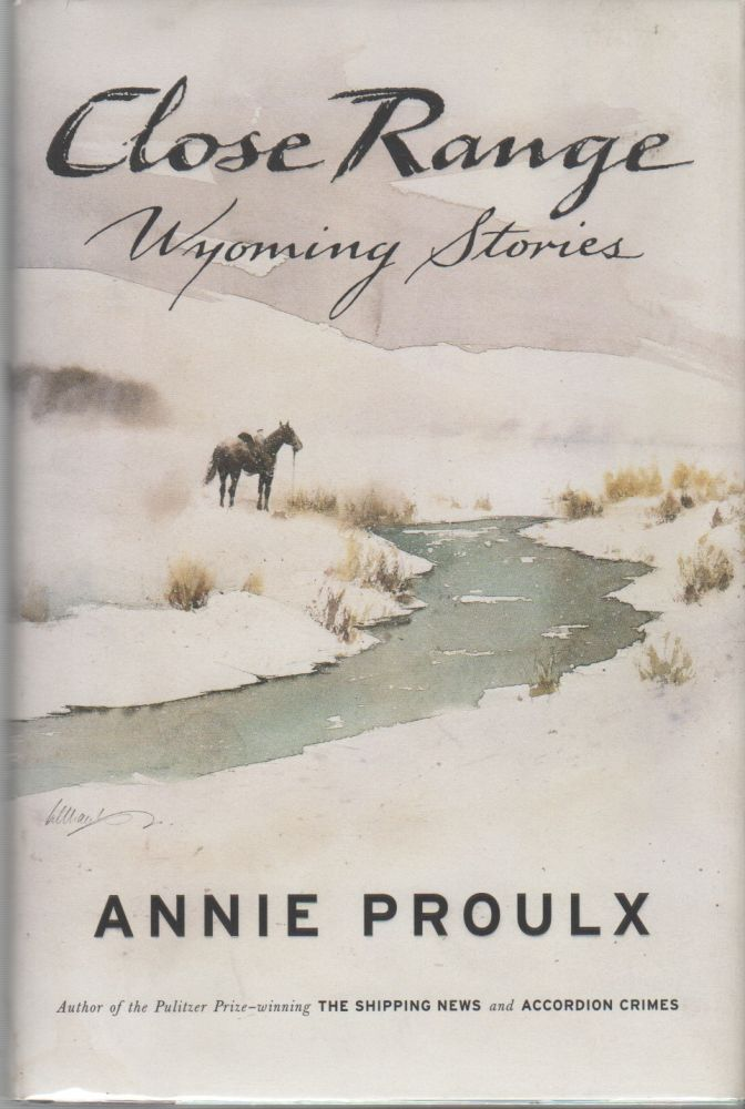 CLOSE RANGE: Wyoming Stories (includes 'Brokeback Mountain'). Annie E. PROULX.