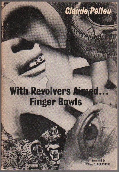 WITH REVOLVERS AIMED . . . FINGER BOWLS. Claude PELIEU.