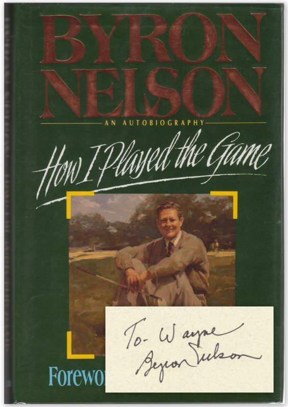 HOW I PLAYED THE GAME: An Autobiography. Byron NELSON.