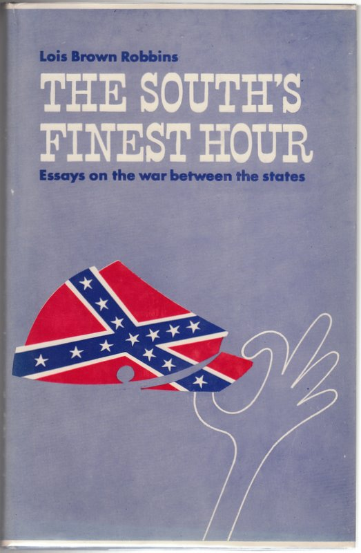 THE SOUTH'S FINEST HOUR: Essays on the War Between the States. Lisa Brown ROBBINS.