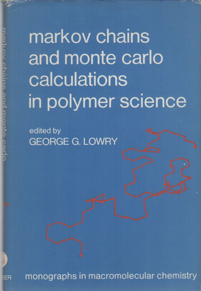 Markov Chains and Monte Carlo Calculations in Polymer Science (Monographs in Macromolecular Chemistry series). George G. LOWRY.