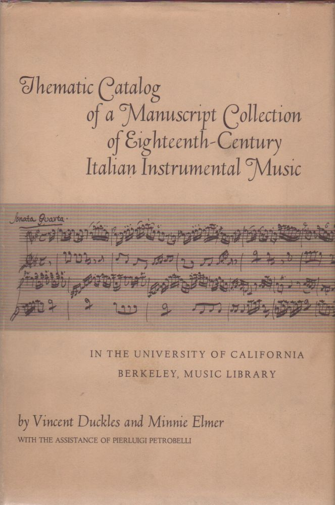 THEMATIC CATALOG OF A MANUSCRIPT COLLECTION OF EIGHTEENTH-CENTURY ITALIAN INSTRUMENTAL MUSIC IN THE UNIVERSITY OF CALIFORNIA BERKELEY, MUSIC LIBRARY. Vincent DUCKLES, Minnie Elmer.