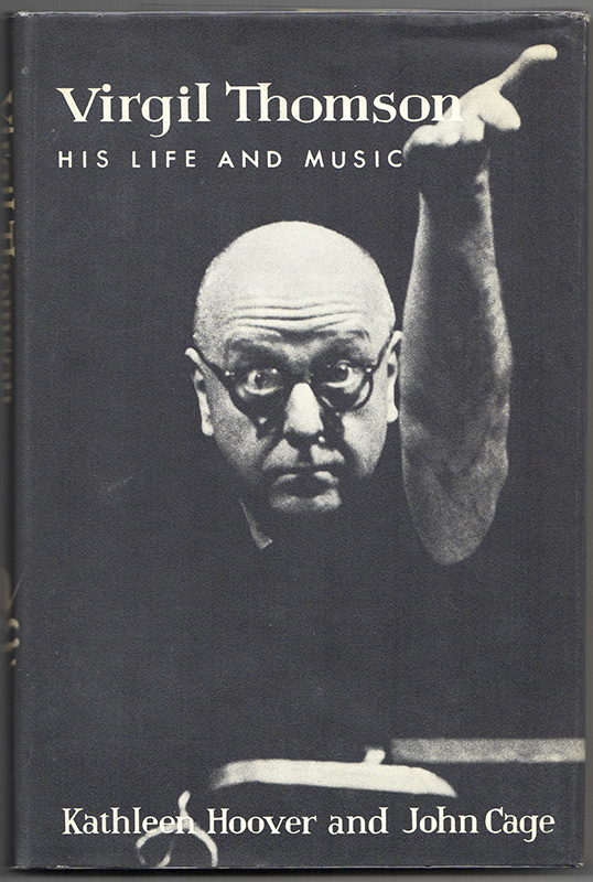VIRGIL THOMSON: His Life and Music. John CAGE, Kathleen Hoover.