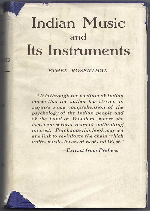 INDIAN MUSIC AND ITS INSTRUMENTS: A Study of the Present & A Record of the Past, Together with Sir William Jones' Celebrated Treatise in Full. Ethel ROSENTHAL.