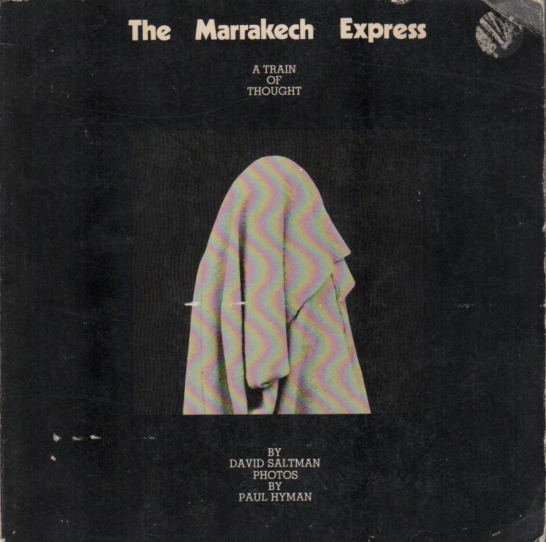 THE MARRAKECH EXPRESS: A Train of Thought. David SALTMAN, Paul Hyman.