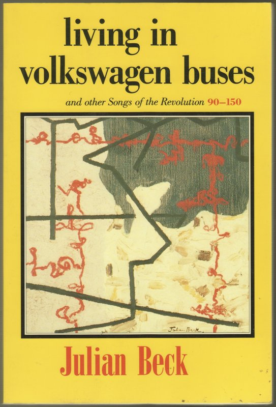 LIVING IN VOLKSWAGEN BUSES: And Other Songs of the Revolution 90-150. Julian BECK.