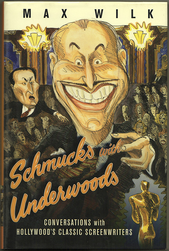 Schmucks with Underwoods: Conversations with America's Classic Screenwriters. Max WILK.