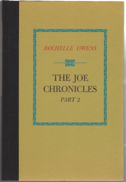 THE JOE CHRONICLES: Part 2. Rochelle OWENS.