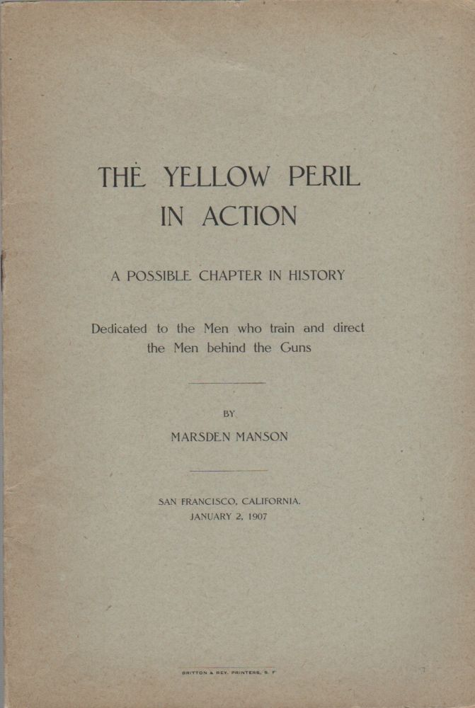 THE YELLOW PERIL IN ACTION: A Possible Chapter in History. Dedicated to the Men who train and direct the Men behind the Guns. Marsden MANSON.