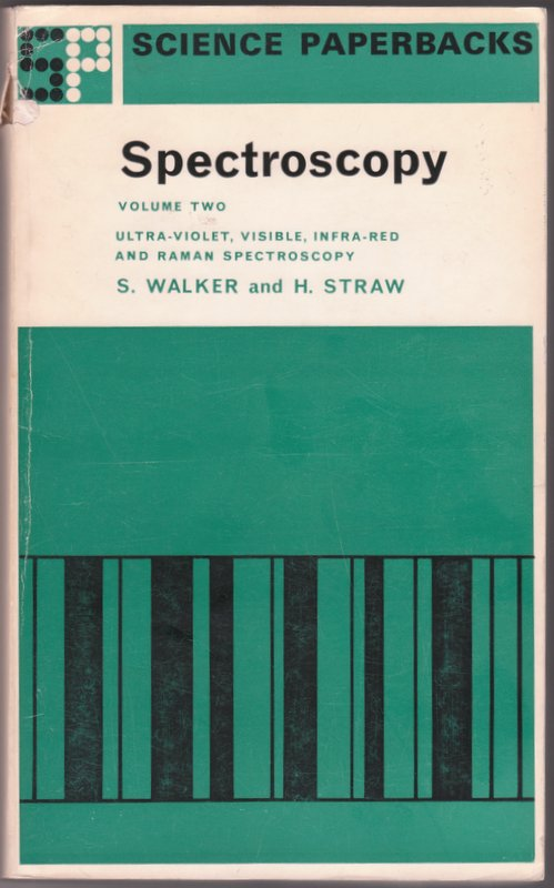 Spectroscopy: Ultra Violet, Visible, Infra-Red and Raman Spectroscopy - Volume Two. Stanley Walker, Harold Straw.