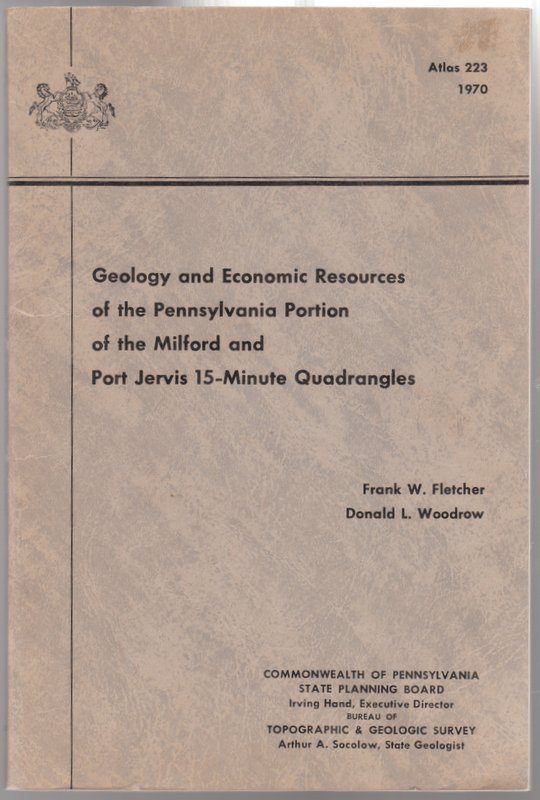 GEOLOGY AND ECONOMIC RESOURCES OF THE PENNSYLVANIA PORTION OF THE MILFORD AND PORT JERVIS 15-MINUTE QUADRANGLES Pennsylvania Geological Survey Fourth Series. Frank W. Fletcher, Donald L. Woodrow.