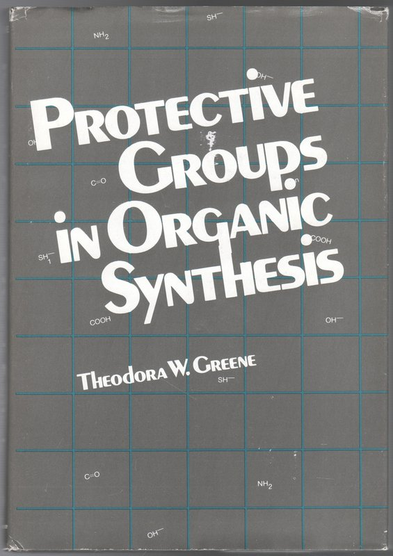 Protective Groups in Organic Synthesis. Theodora W. GREENE.