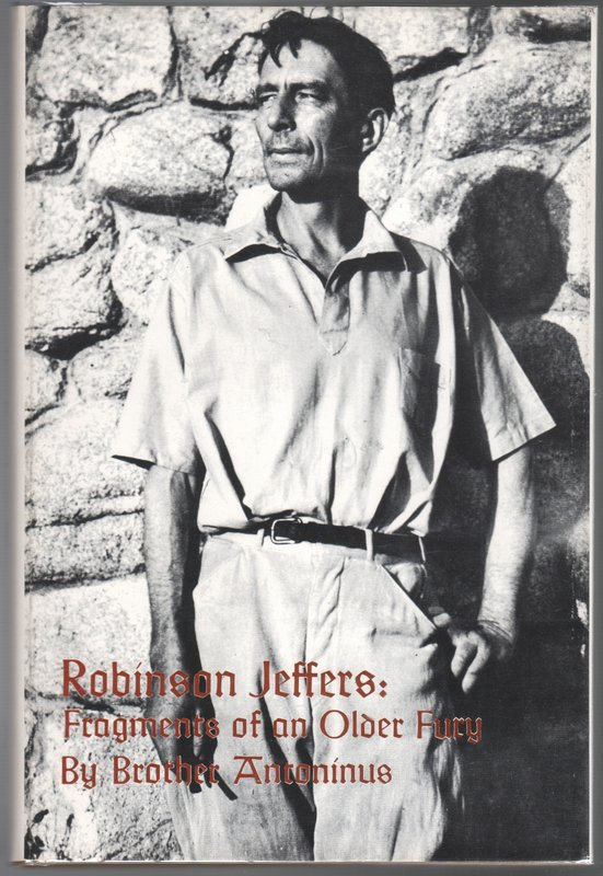 ROBINSON JEFFERS: Fragments of an Older Fury. Brother ANTONINUS, William Everson.