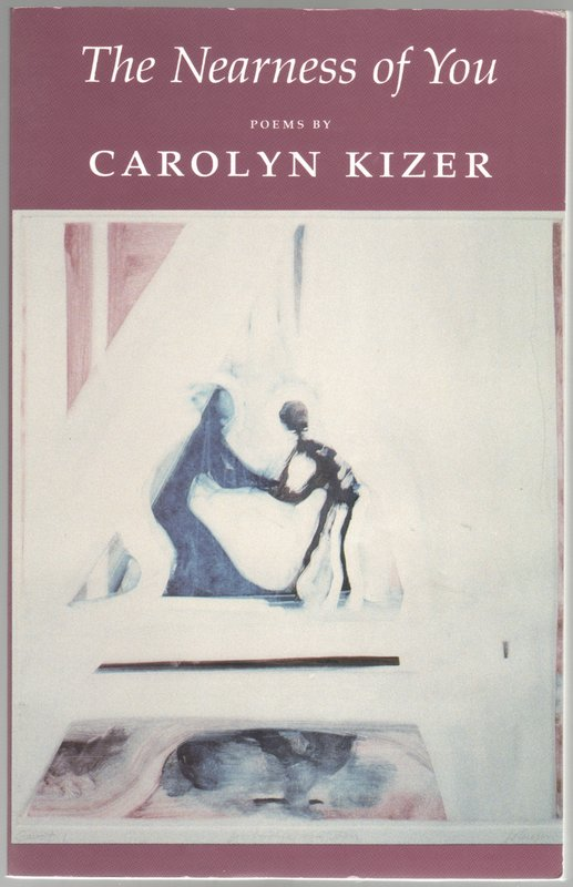 THE NEARNESS OF YOU: Poems by Carolyn Kizer. Carolyn KIZER.
