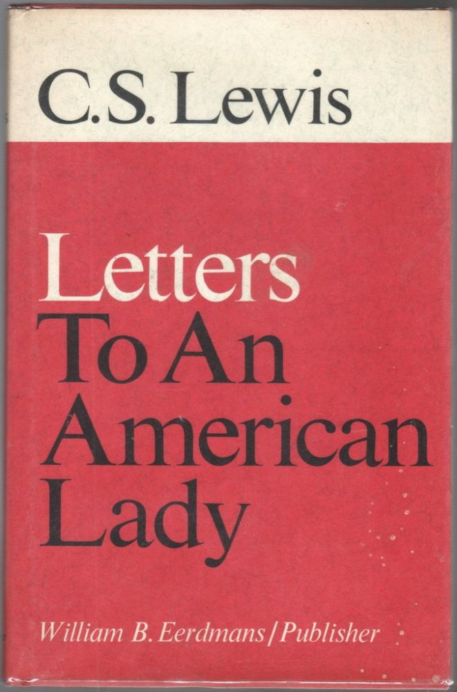 C.S. LEWIS: Letters to An American Lady. Clyde S. KILBY, C. S. LEWIS.