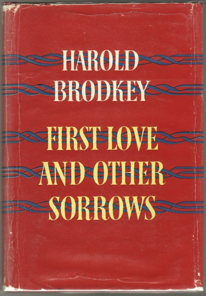 FIRST LOVE AND OTHER SORROWS. Harold BRODKEY.