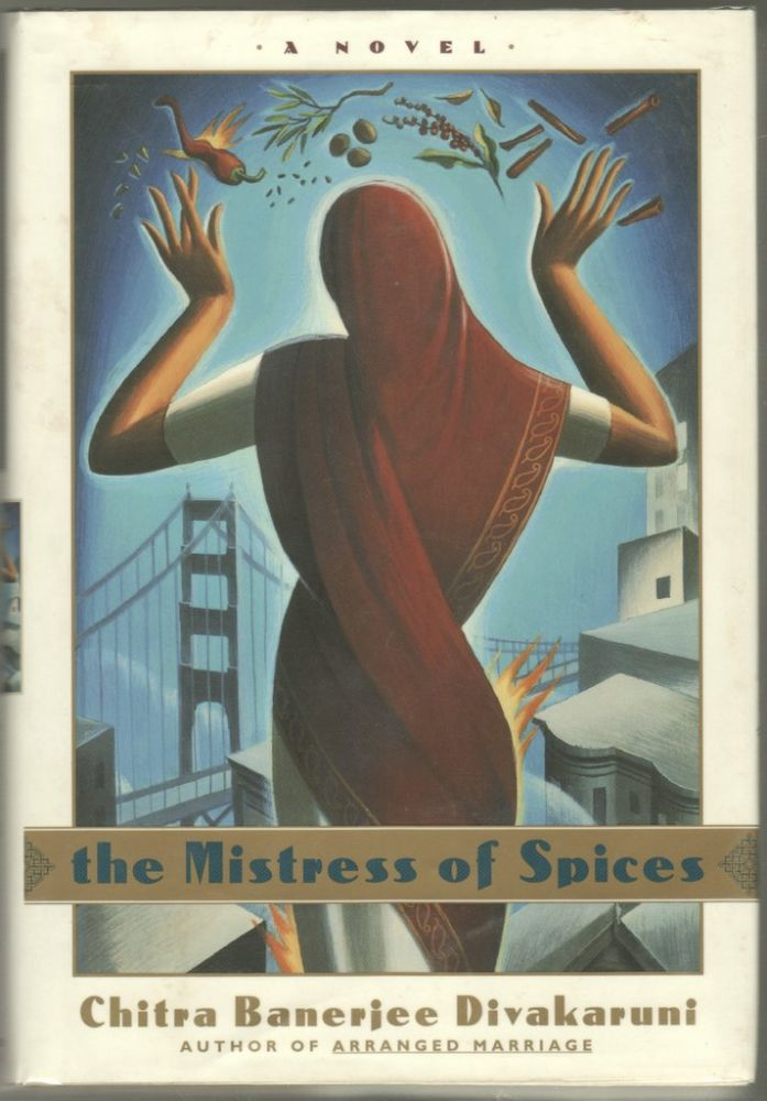 THE MISTRESS OF SPICES. Chitra Banerjee DIVAKARUNI.