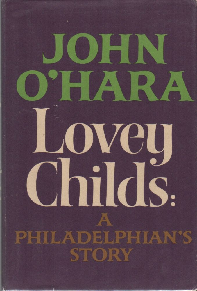 LOVELY CHILDS: A Philadelphian's Story. John O'HARA.