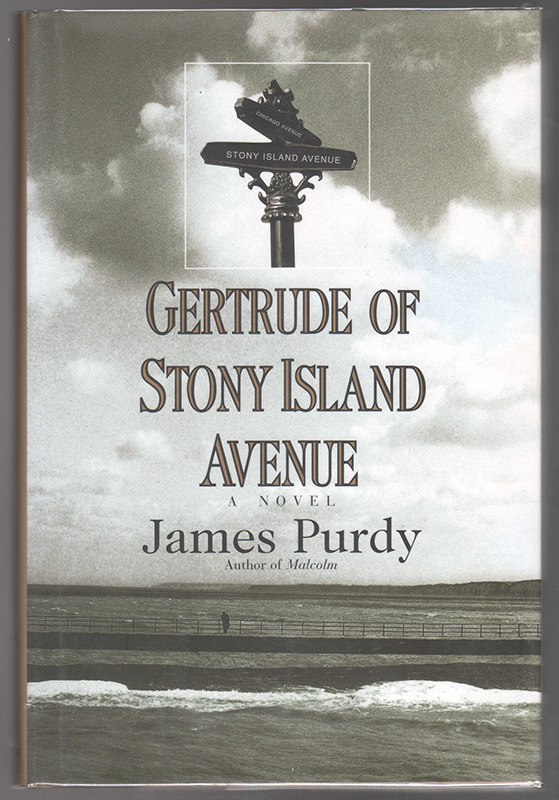GERTRUDE OF STONY ISLAND AVENUE: A Novel. James PURDY.