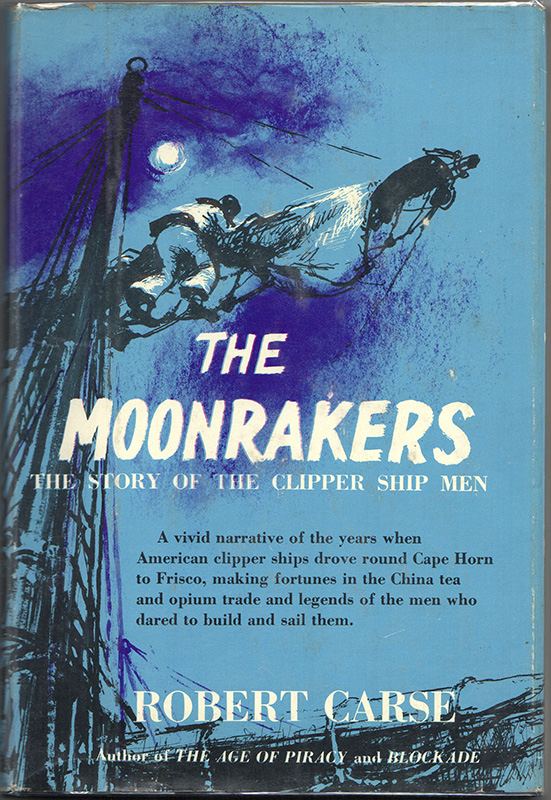 THE MOONRAKERS: The Story of the Clipper Ship Men. Robert CARSE.