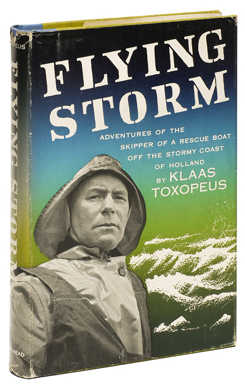 FLYING STORM: Adventures of the Skpper of a Rescue Boat off the Stormy Coast of Holland. Klaas TOXOPEUS.