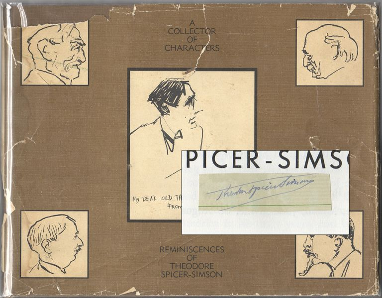 A COLLECTOR OF CHARACTERS: Reminiscences of Theodore Spicer-Simson. Theodore SPICER-SIMSON.