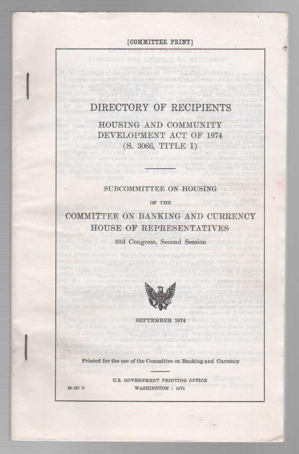 DIRECTORY OF RECIPIENTS: Housing and Community Development Act of 1974 (S. 3066, Title I). U S. House of Representatives Committee on Banking and Currency.