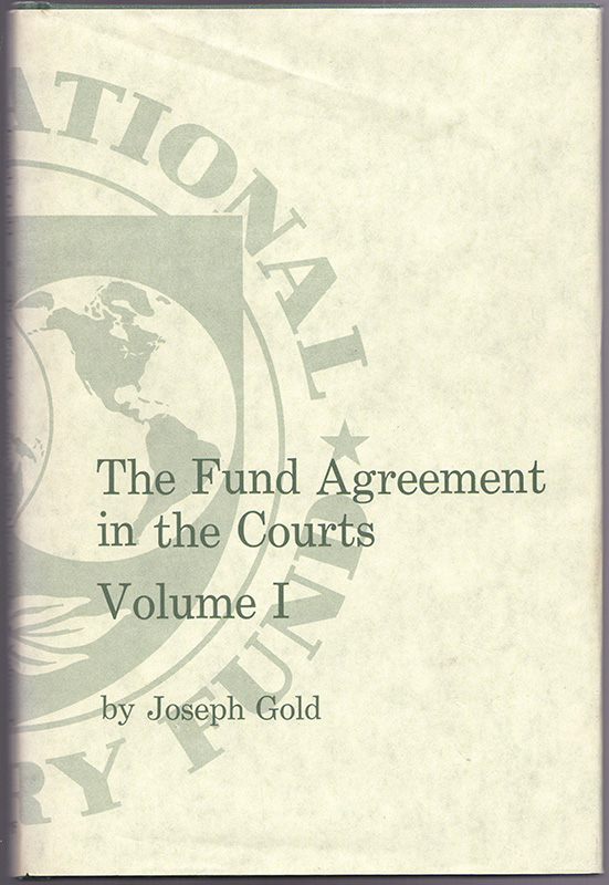 THE FUND AGREEMENT IN THE COURTS - Volume I. Joseph GOLD.
