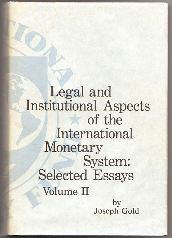 LEGAL & INSTITUTIONAL ASPECTS OF THE INTERNATIONAL MONETARY SYSTEM: Selected Essays Volume II. Joseph GOLD.
