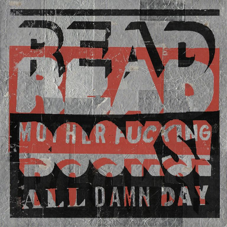"READ MOTHER FUCKING BOOKS! ALL DAMN DAY [Original Artwork]. "" a. k. a. ""Read More"" etc ""THE READER."