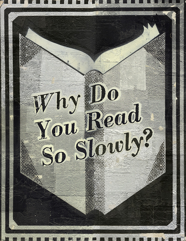 "Why Do You Read So Slowly? [Original Artwork]. "" a. k. a. ""Read More"" etc ""THE READER."
