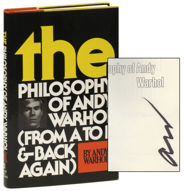 THE PHILOSOPHY OF ANDY WARHOL : From A to B and Back Again. Andy Warhol.