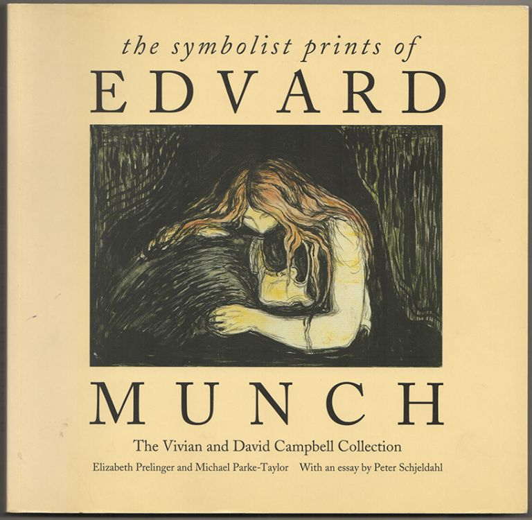 THE SYMBOLIST PRINTS OF EDWARD MUNCH. Elizabeth PRELINGER, Michael PARKE-TAYLOR, Edward Munch.