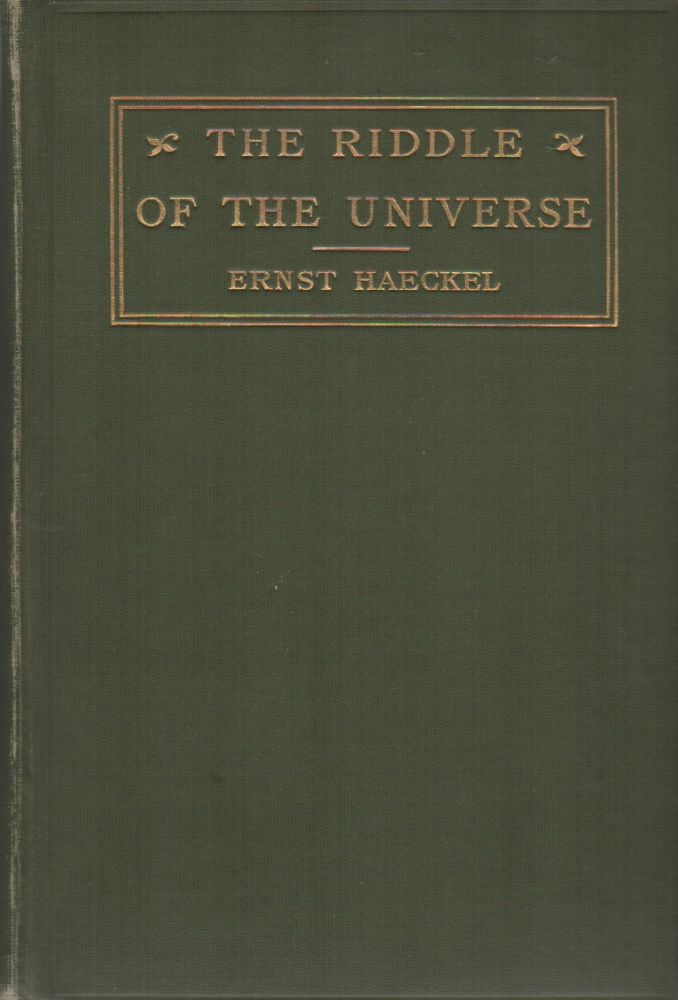 THE RIDDLE OF THE UNIVERSE: At the Close of the Nineteenth Century. Ernst HAECKEL.