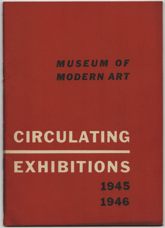 MUSEUM OF MODERN ART CIRCULATING EXHIBITIONS 1945 [-] 1946 [Cover Title]. Elodie - foreword COURTER, Museum of Modern Art.