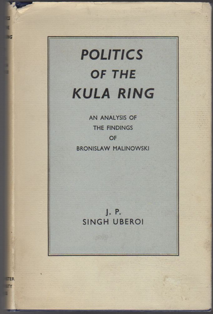 POLITICS OF THE KULA RING: An Analysis of the Findings of Bronislaw Malinowski. J. P. Singh UBEROI.
