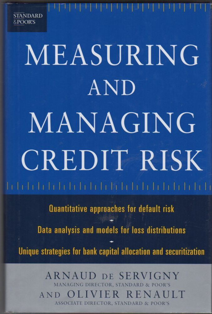 Measuring and Managing Credit Risk. Arnaud de SERVIGNY, Oliver Renault.