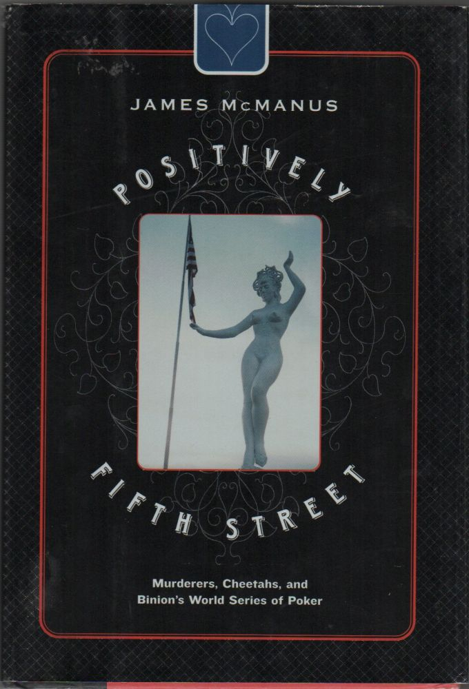POSITIVELY FIFTH STREET: Murders, Cheats, and Binion's World Series of Poker. James MCMANUS.