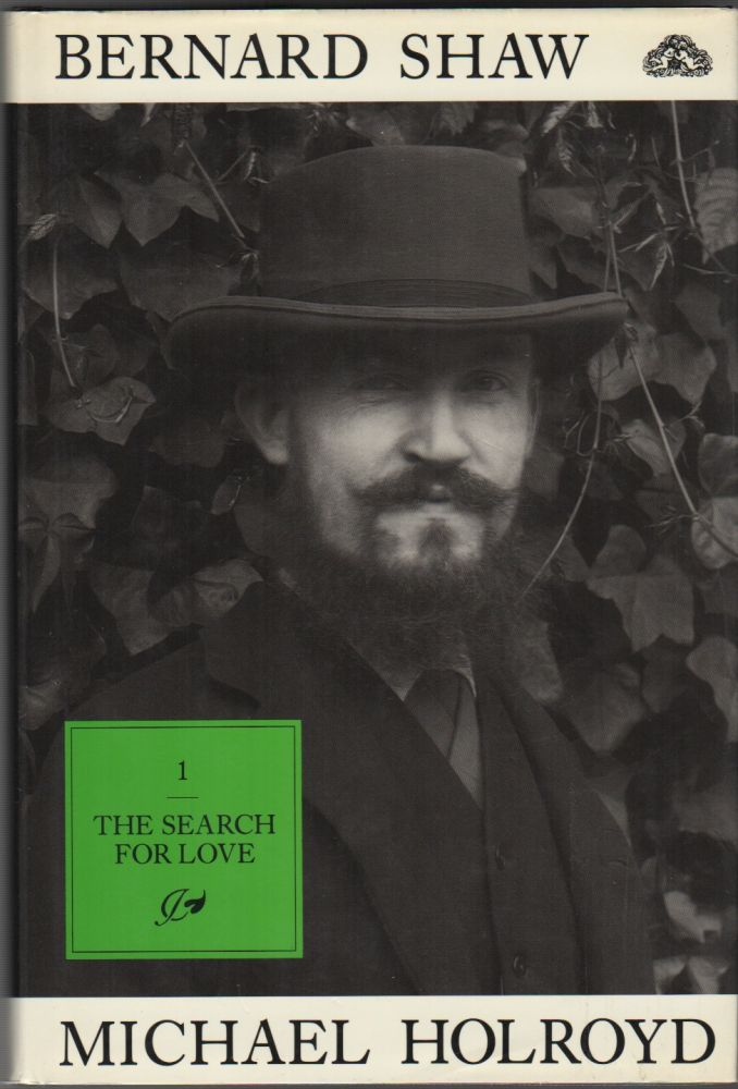 BERNARD SHAW: The Search for Love (Volume 1), The Pursuit of Power (Volume 2), The Lure of Fantasy (Volume 3) [Complete Set]. Michael HOLROYD.