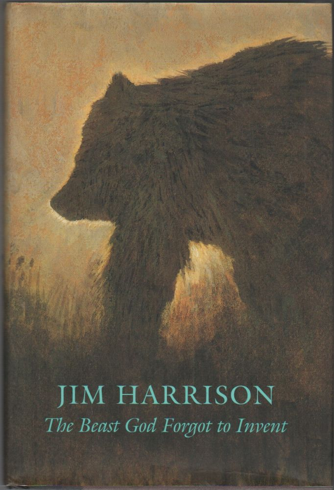 THE BEAST GOD FORGOT TO INVENT. Jim HARRISON.