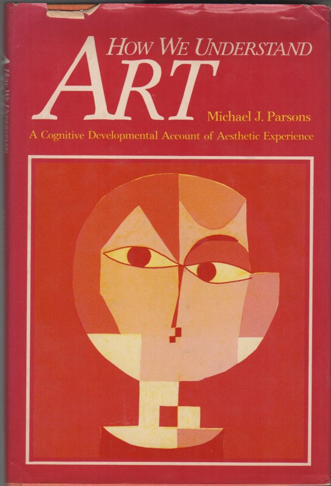 HOW WE UNDERSTAND ART: A Cognitive Development Account of Aesthetic Experience. Michael J. PARSONS.