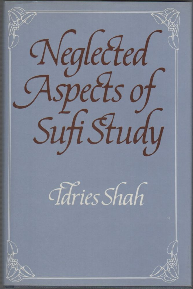 BEGINNING TO BEGIN: NEGLECTED ASPECTS OF SUFI STUDY. Tdries Shah.