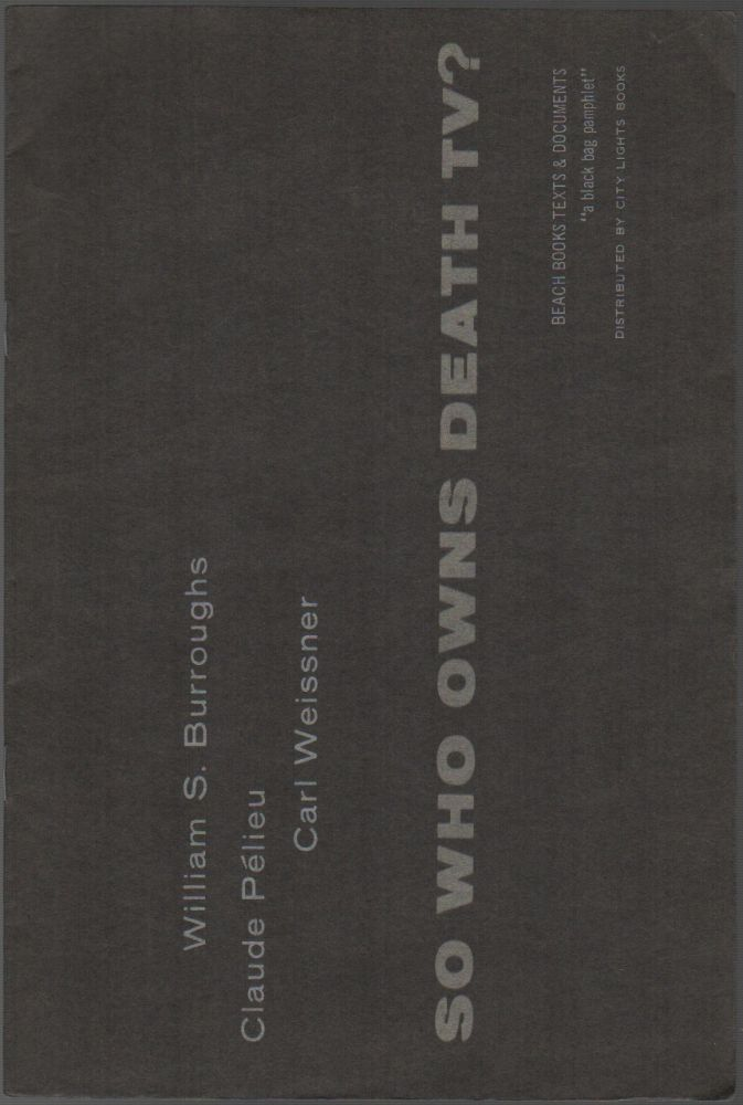 SO WHO OWNS THE DEATH TV? William S. BURROUGHS, Claud Pelieu, Carl Weissner.