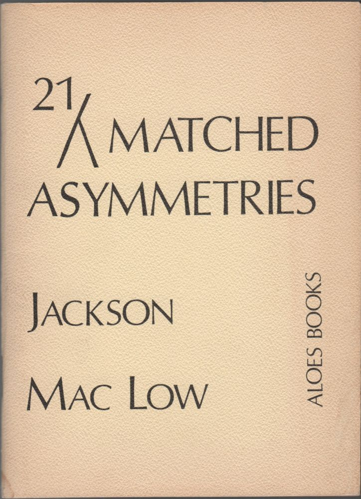 21 MATCHED ASYMMETRIES. Jackson MAC LOW.